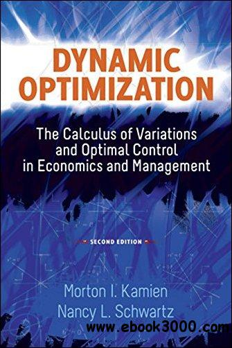 Dynamic Optimization: The Calculus of Variations and Optimal Control in Economics and Management, 2nd Edition