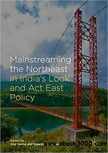 Mainstreaming the Northeast in India��s Look and Act East Policy
