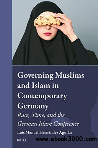 Governing Muslims and Islam in Contemporary Germany. Race, Time, and the German Islam Conference