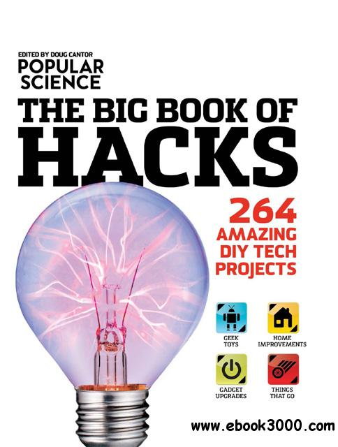 Popular Science: The Big Book of Hacks: 264 Amazing DIY Tech Projects