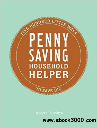 Penny Saving Household Helper: 500 Little Ways to Save Big