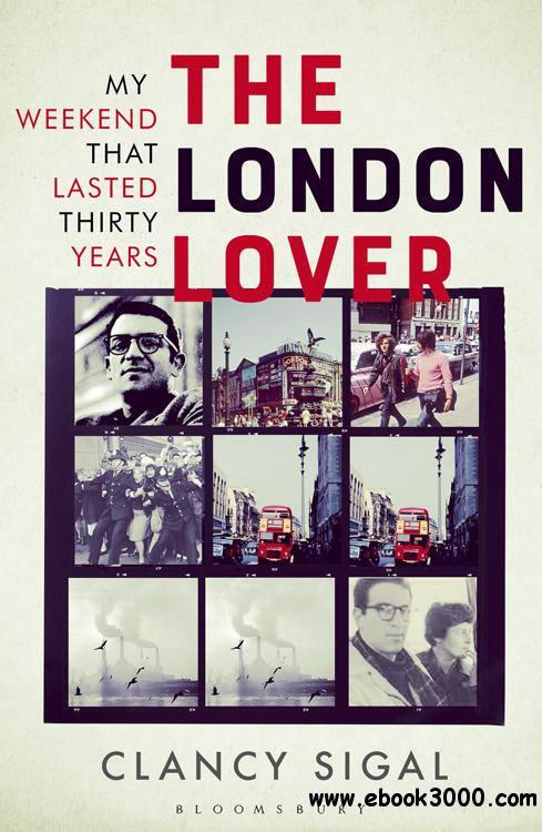The London Lover: My Weekend that Lasted Thirty Years