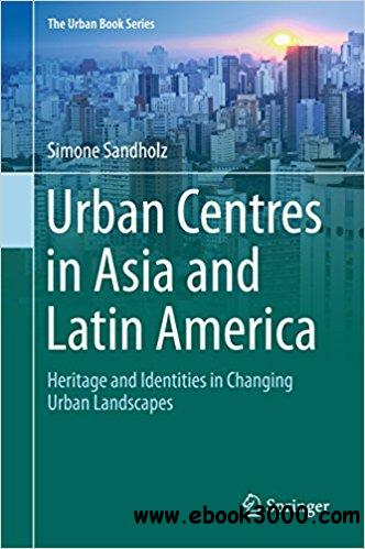 Urban Centres in Asia and Latin America: Heritage and Identities in Changing Urban Landscapes
