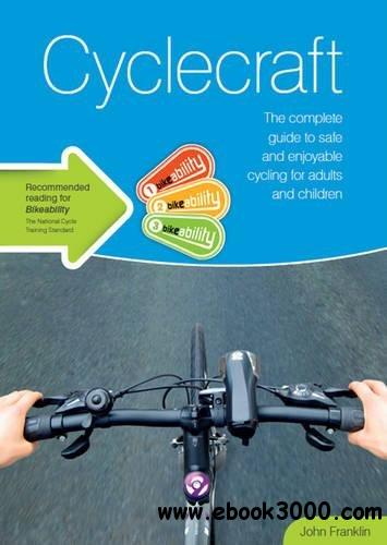Cyclecraft: the complete guide to safe and enjoyable cycling for adults and children, 3rd Edition