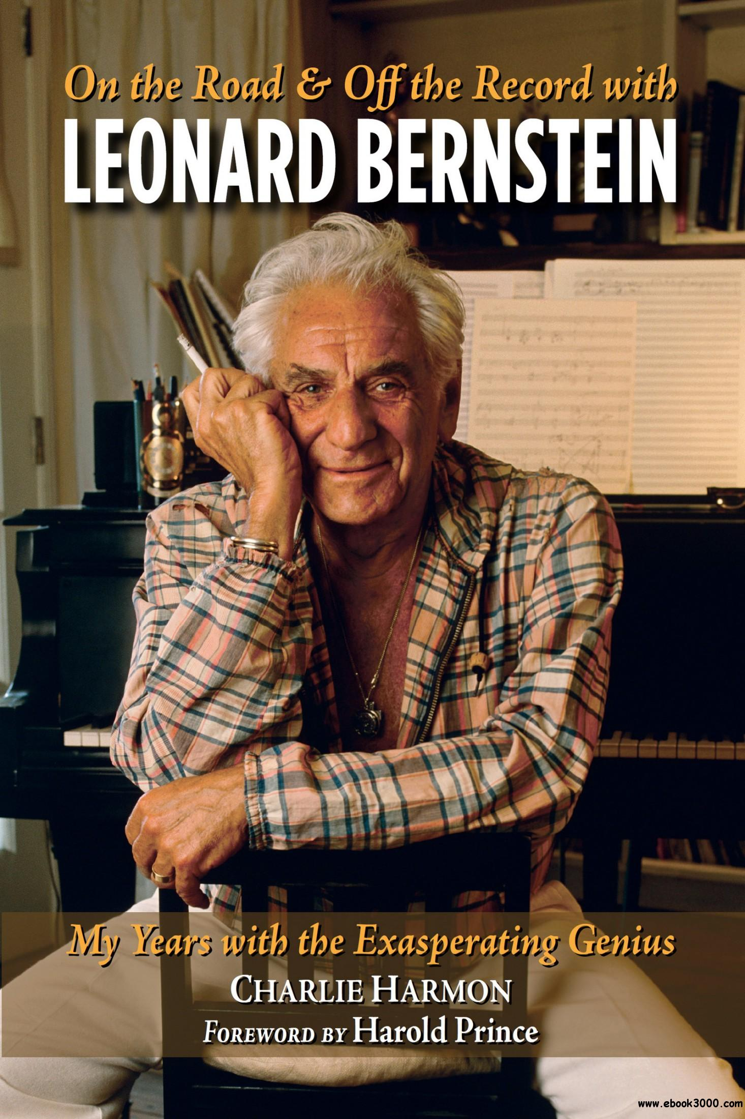 On the Road and Off the Record with Leonard Bernstein: My Years with the Exasperating Genius