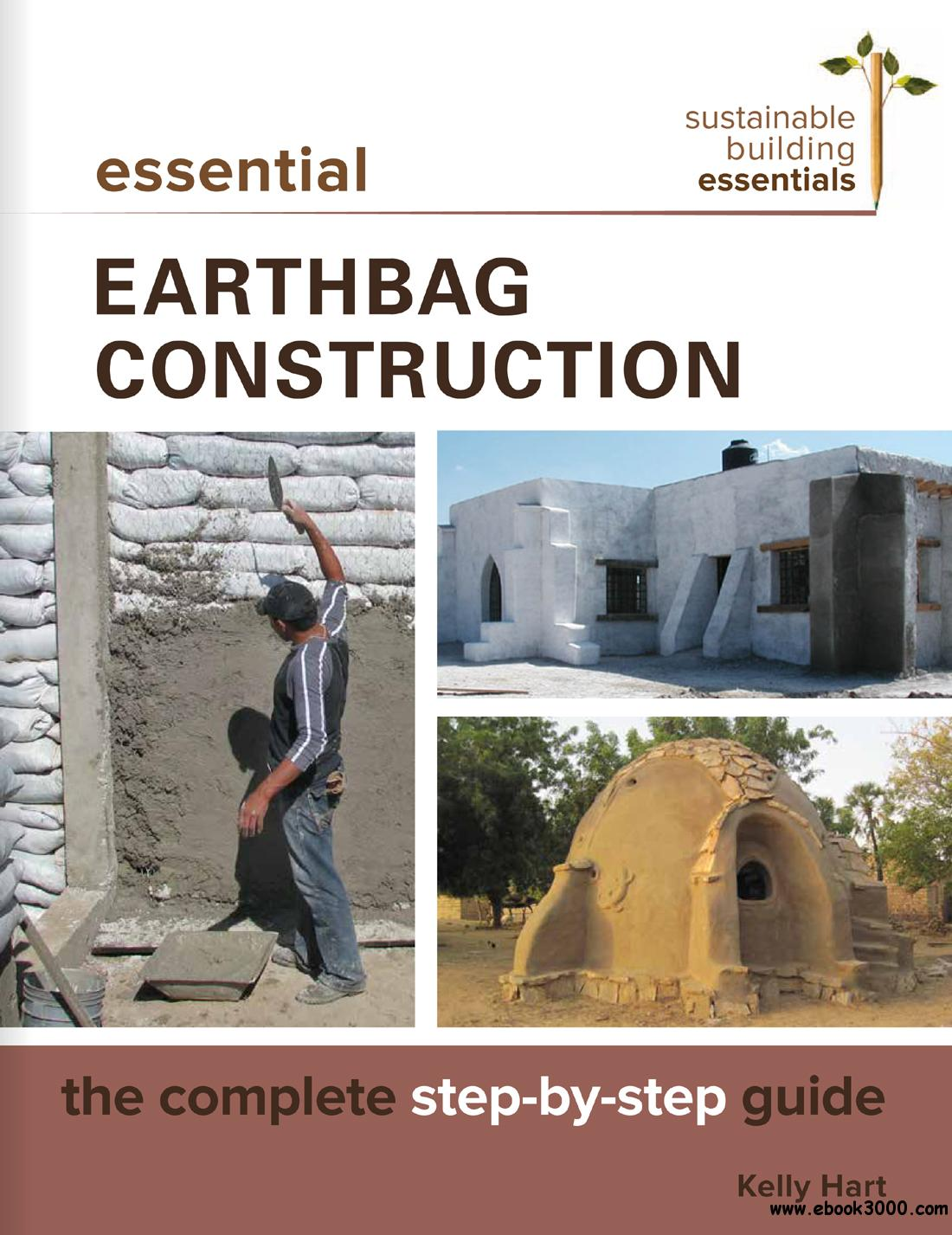 Essential Earthbag Construction: The Complete Step-by-Step Guide (Sustainable Building Essentials Series)