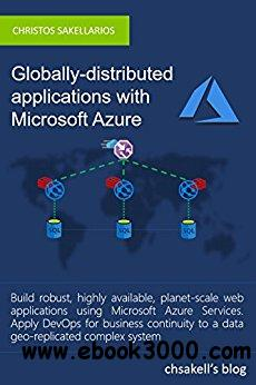 Globally-Distributed Applications with Microsoft Azure: For developers and architects