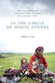 In the Circle of White Stones : Moving Through Seasons with Nomads of Eastern Tibet