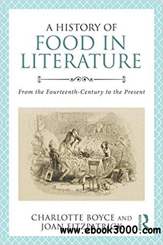 A History of Food in Literature: From the Fourteenth Century to the Present