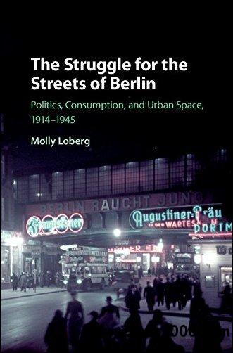 The Struggle for the Streets of Berlin: Politics, Consumption, and Urban Space, 1914-1945