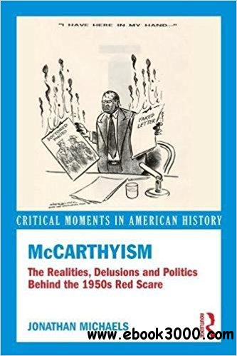 McCarthyism: The Realities, Delusions and Politics Behind the 1950s Red Scare