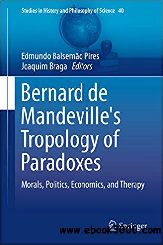 Bernard de Mandeville's Tropology of Paradoxes: Morals, Politics, Economics, and Therapy