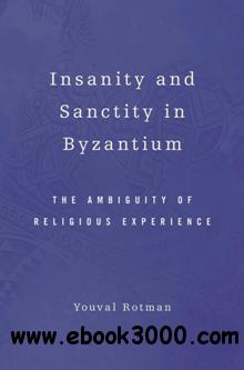 Insanity and Sanctity in Byzantium : The Ambiguity of Religious Experience