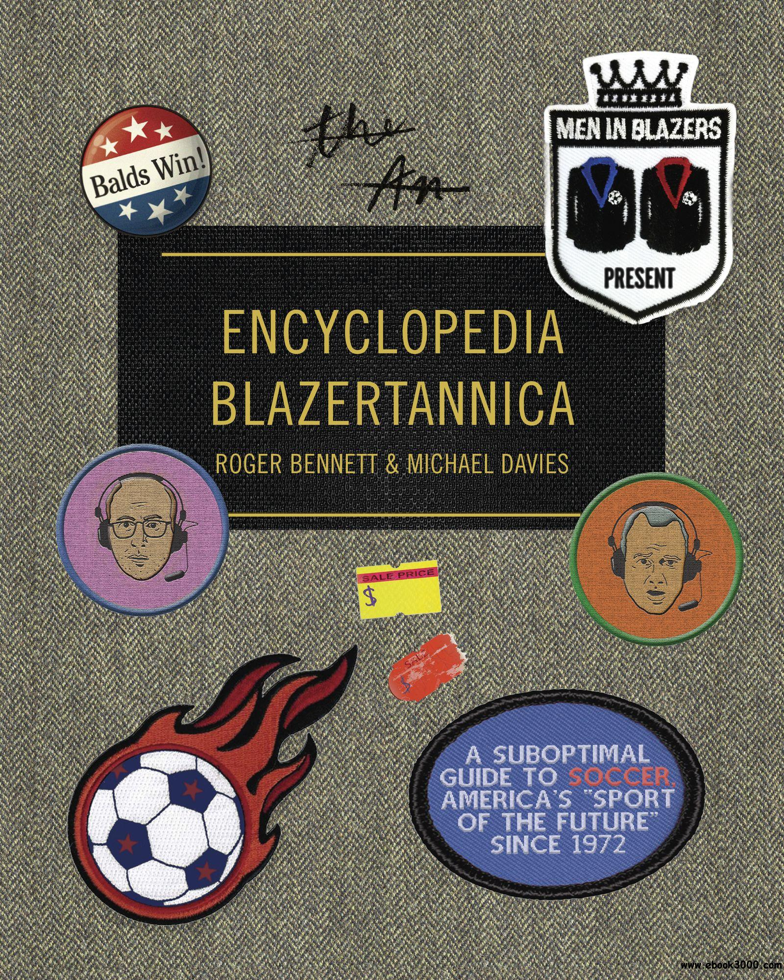 Men in Blazers Present Encyclopedia Blazertannica: A Suboptimal Guide to Soccer, America's Sport of the Future Since 1972
