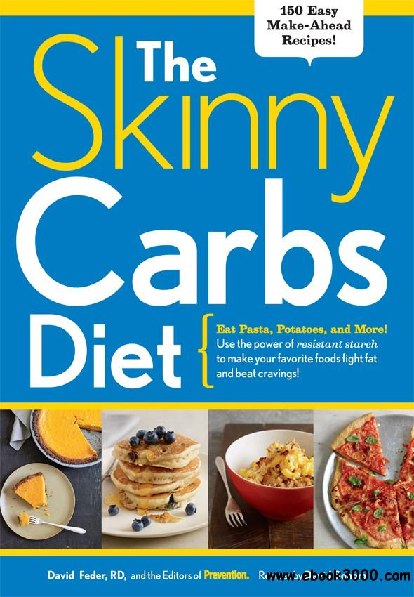 The Skinny Carbs Diet: Eat Pasta, Potatoes, and More! Use the power of resistant starch to make your favorite foods...