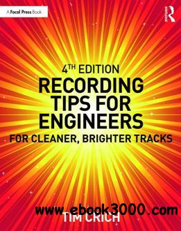 Recording Tips for Engineers : For Cleaner, Brighter Tracks, Fourth Edition