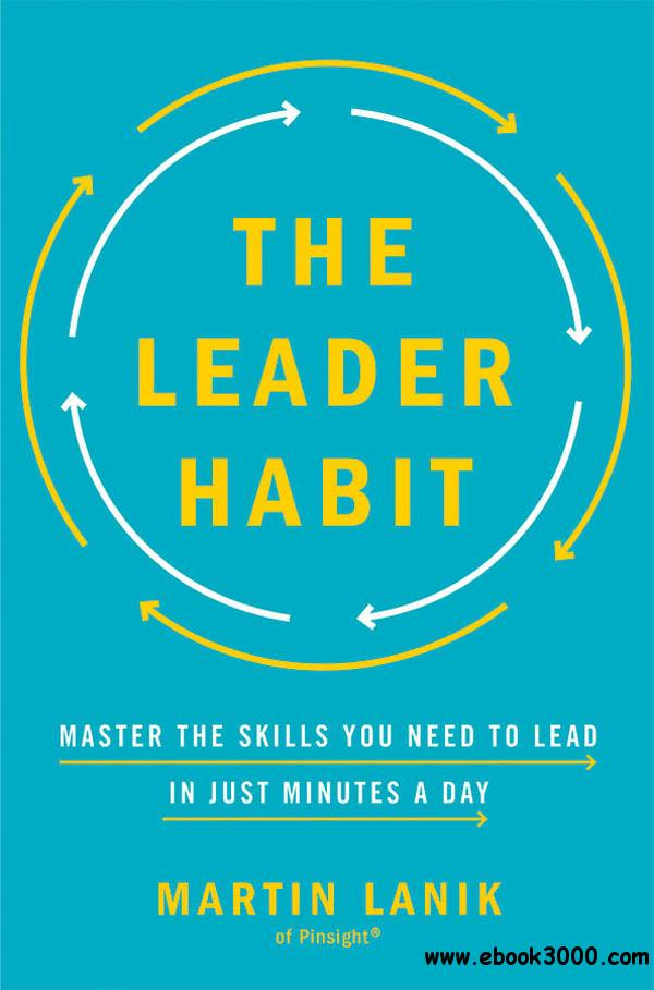 The Leader Habit: Master the Skills You Need to Lead-in Just Minutes a Day
