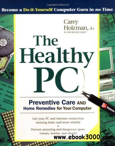 Carey Holzman, The Healthy PC: Preventive Care and Home Remedies for Your Computer