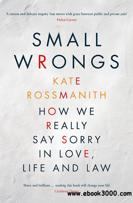 Small Wrongs: How We Really Say Sorry In Love, Life and Law