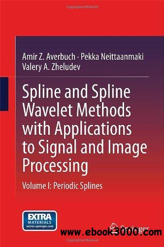 Spline and Spline Wavelet Methods with Applications to Signal and Image Processing, Volume I: Periodic Splines