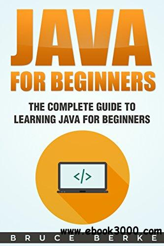 Java For Beginners: The Complete Guide To Learning Java for Beginners (Computer Programming)
