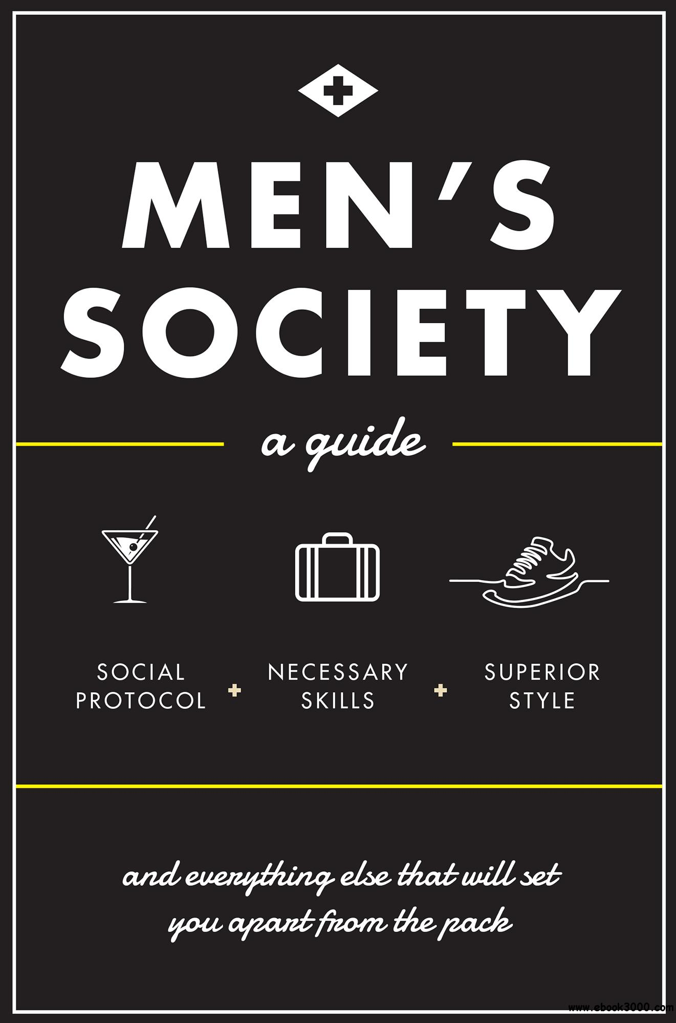 Men's Society: Guide to Social Protocol, Necessary Skills, Superior Style, and Everything Else That Will Set You Apart From...