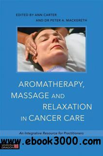 Aromatherapy, Massage and Relaxation in Cancer Care : An Integrative Resource for Practitioners