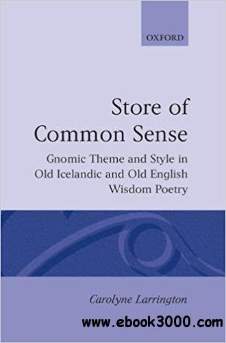A Store of Common Sense: Gnomic Theme and Style in Old Icelandic and Old English Wisdom Poetry
