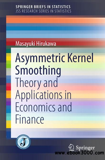 Asymmetric Kernel Smoothing: Theory and Applications in Economics and Finance