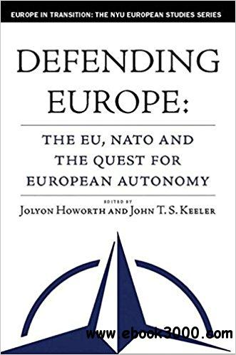 Defending Europe: The EU, NATO, and the Quest for European Autonomy