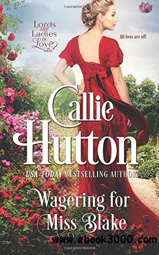 Wagering For Miss Blake: Volume 4 (Lords and Ladies in Love)
