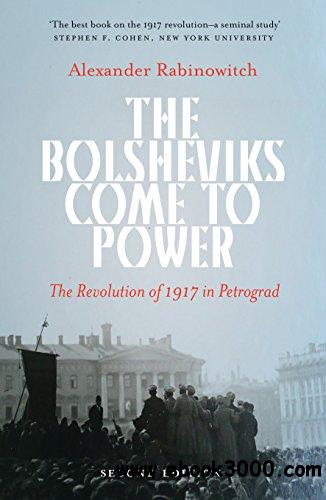 The Bolsheviks Come to Power: The Revolution of 1917 in Petrograd, 2nd Edition