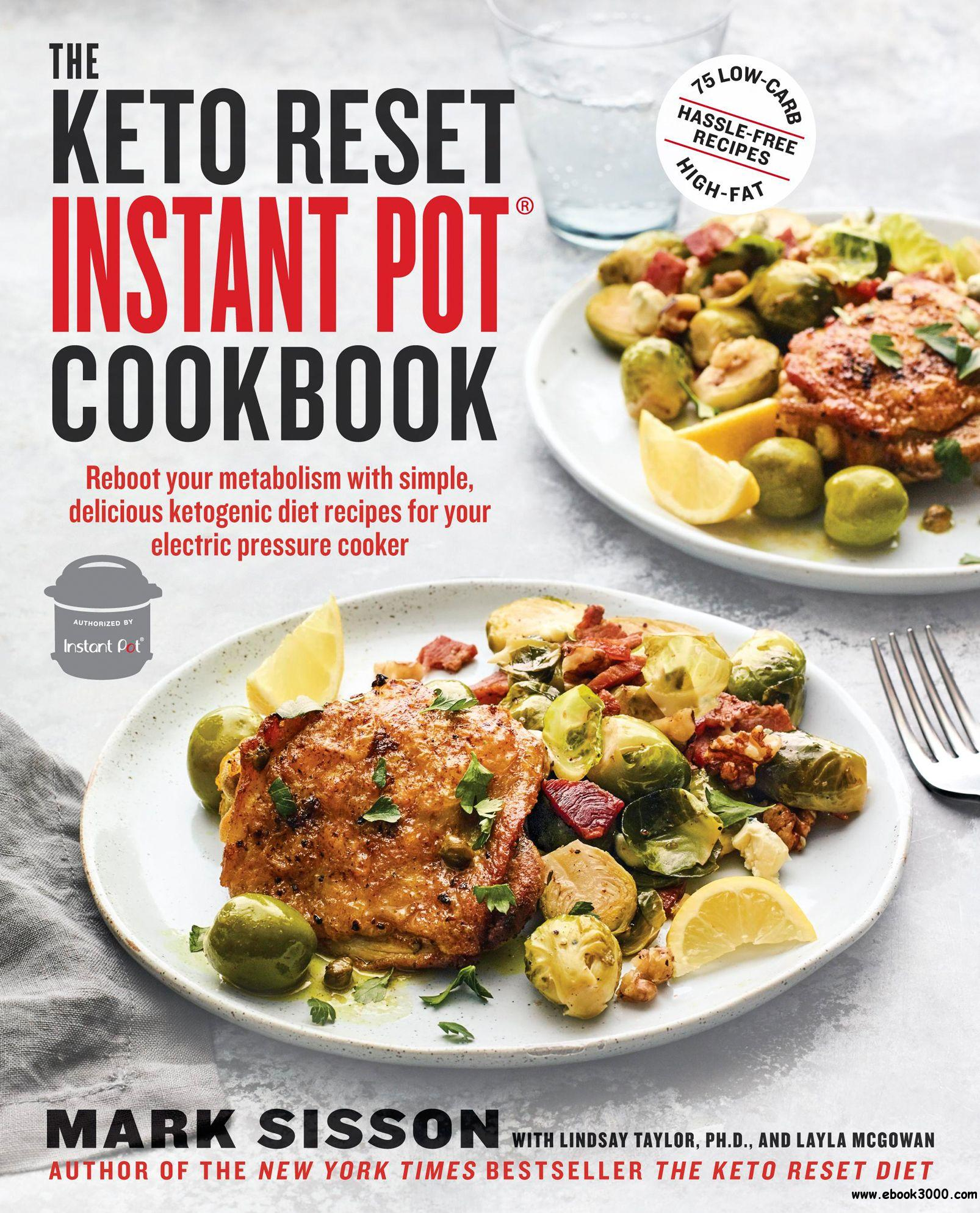 The Keto Reset Instant Pot Cookbook: Reboot Your Metabolism with Simple, Delicious Ketogenic Diet Recipes for Your Electric...