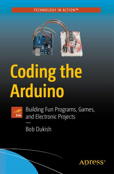 Coding the Arduino: Building Fun Programs, Games, and Electronic Projects