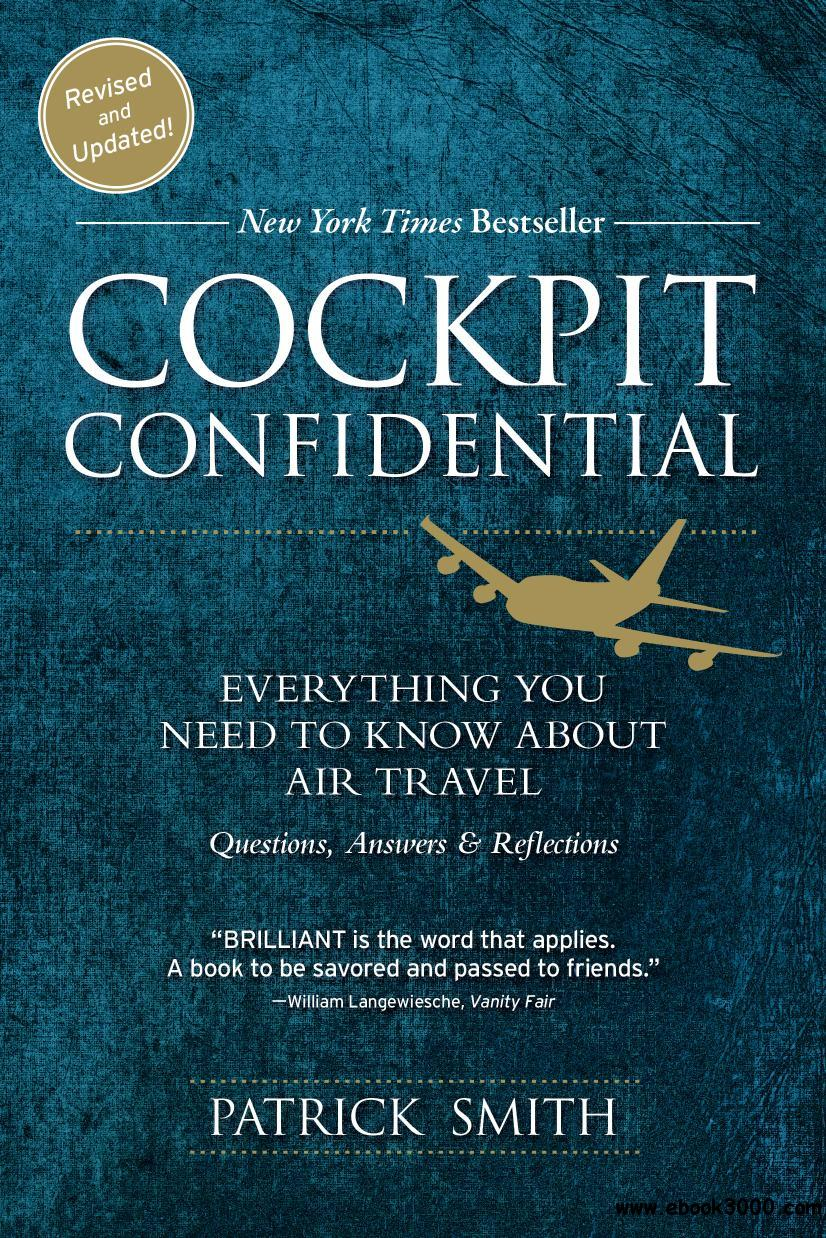 Cockpit Confidential: Everything You Need to Know About Air Travel, Questions, Answers, and Reflections, 2nd Edition