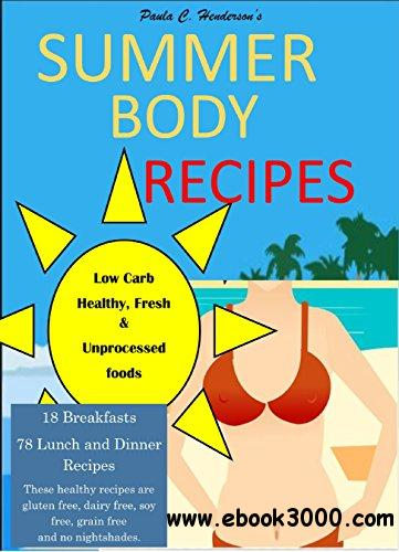 Summer Body Recipes: My Best Collection of Low Carb, Healthy & Fresh Unprocessed Food Recipes