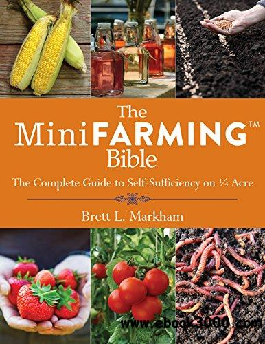 The Mini Farming Bible: The Complete Guide to Self-Sufficiency on ? Acre