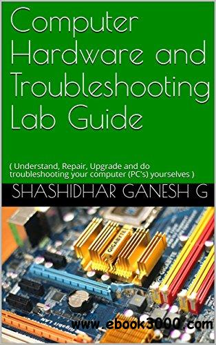 Computer Hardware and Troubleshooting Lab Guide