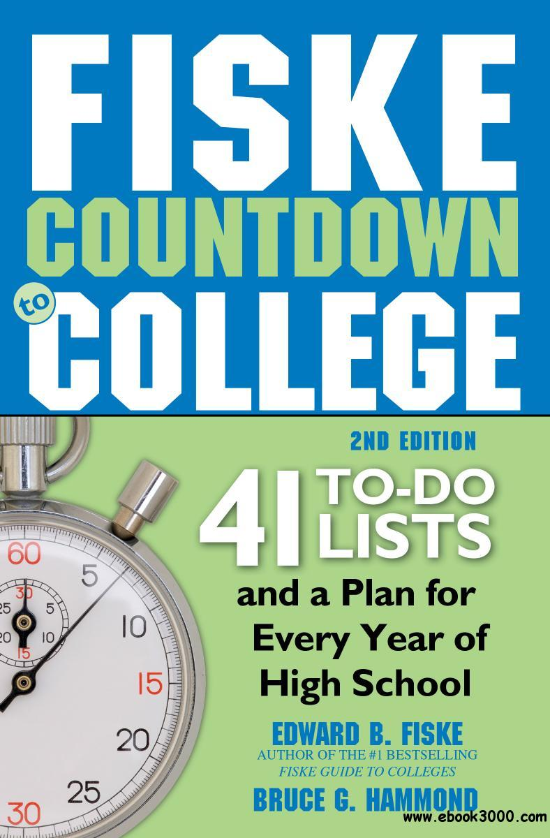 Fiske Countdown to College: 41 To-Do Lists and a Plan for Every Year of High School, 2nd Edition