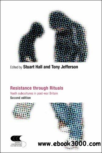 Resistance Through Rituals: Youth Subcultures in Post-War Britain, 2nd Edition