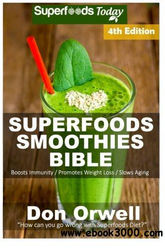Superfoods Smoothies Bible: Over 180 Quick & Easy Gluten Free Low Cholesterol Whole Foods Blender Recipes full of Antioxidants