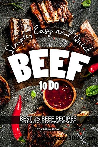 Simple, Easy and Quick Beef to Do: Best 25 Beef Recipes to Adapt Your Everyday Lifestyle