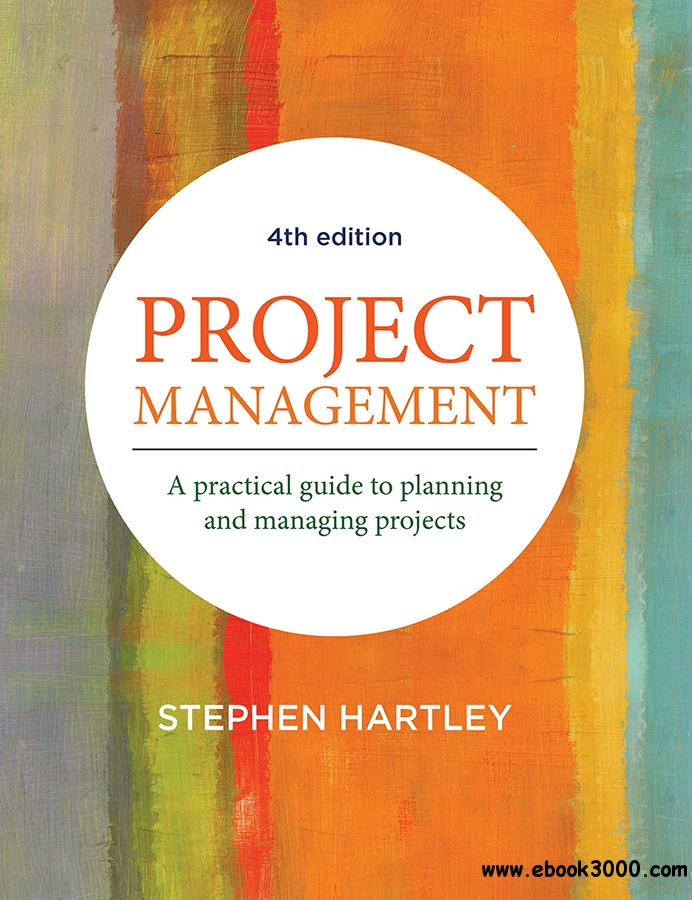 Project Management: A practical guide to planning and managing projects, 4th Edition