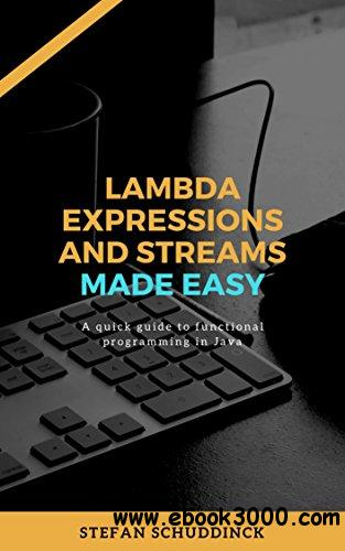 Lambda expressions and streams made easy: A quick guide to functional programming in Java
