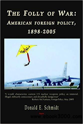 The Folly of War: American Foreign Policy, 1898-2005