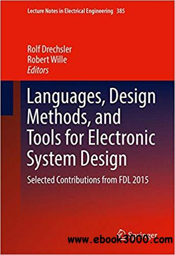 Languages, Design Methods, and Tools for Electronic System Design: Selected Contributions from FDL 2015