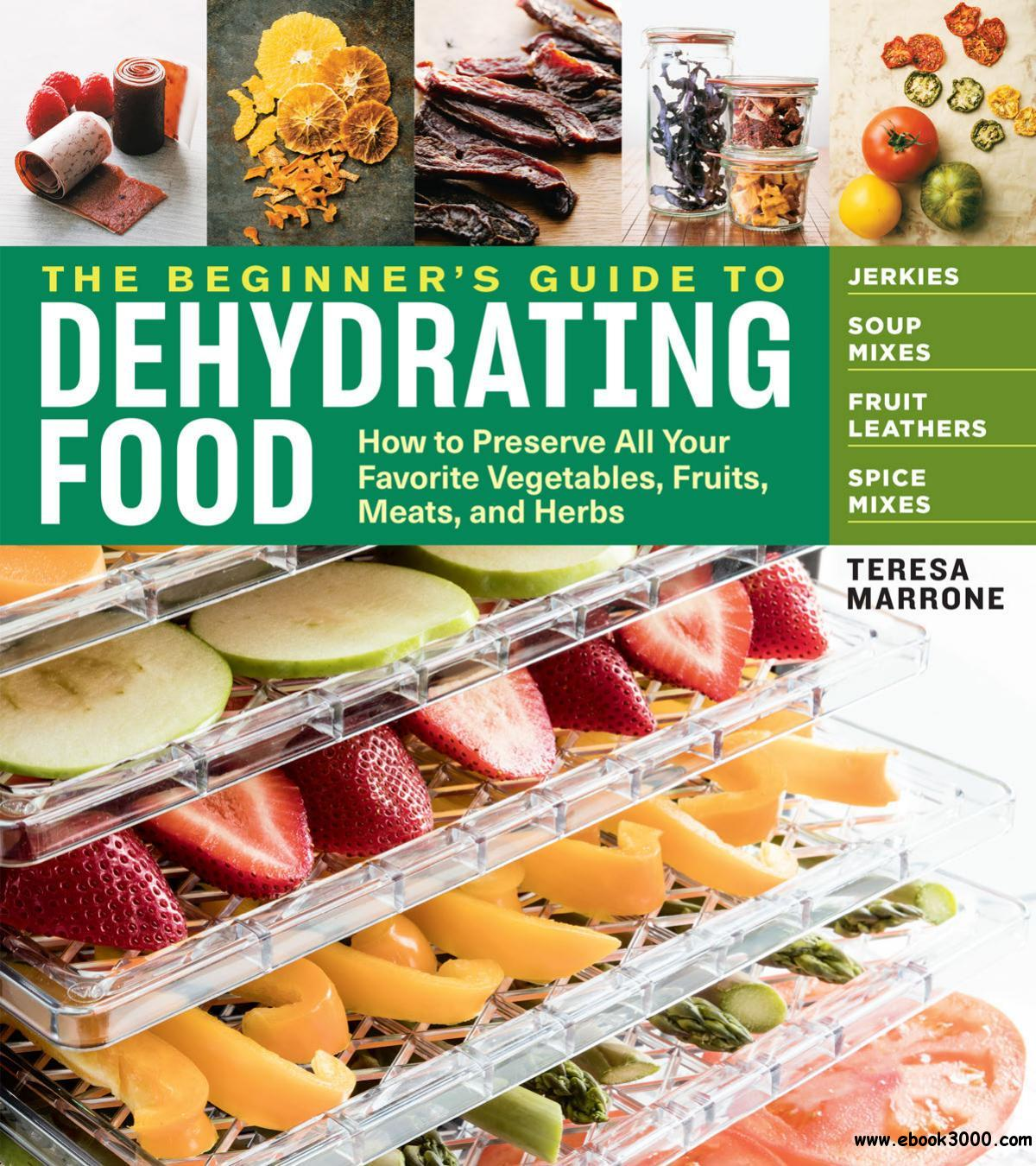 The Beginner's Guide to Dehydrating Food: How to Preserve All Your Favorite Vegetables, Fruits, Meats, and Herbs, 2nd Edition