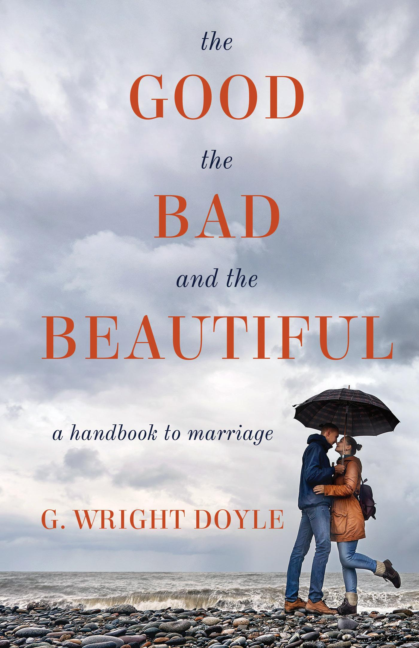 The Good, the Bad, and the Beautiful: A Handbook to Marriage