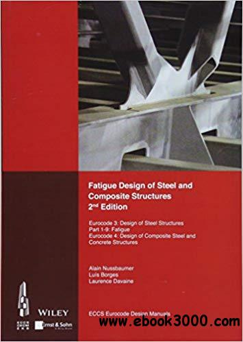 Fatigue Design of Steel and Composite Structures: Eurocode 3: Design of Steel Structures, Part 1 - 9 Fatigue; Eurocode 4