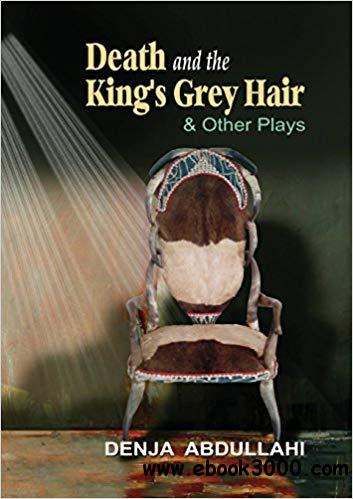 Death and the King's Grey Hair and Other Plays